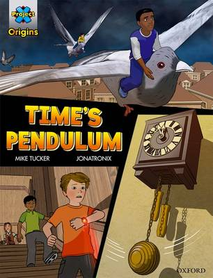 Project X Origins Graphic Texts: Dark Red Book Band, Oxford Level 18: Time's Pendulum by Mike Tucker