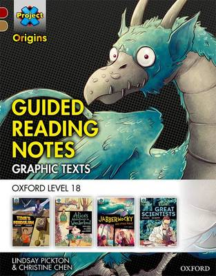 Project X Origins Graphic Texts: Dark Red Book Band, Oxford Level 18: Guided Reading Notes by Lindsay Pickton, Christine Chen