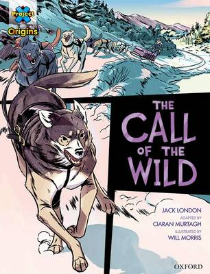 Project X Origins Graphic Texts: Dark Red+ Book Band, Oxford Level 19: The Call of the Wild by Jack London, Ciaran Murtagh
