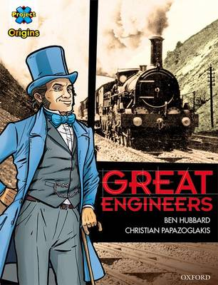 Project X Origins Graphic Texts: Dark Red+ Book Band, Oxford Level 19: Great Engineers by Ben Hubbard