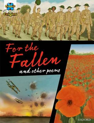 Project X Origins Graphic Texts: Dark Red+ Book Band, Oxford Level 20: For the Fallen and Other Poems by Patrick Miller