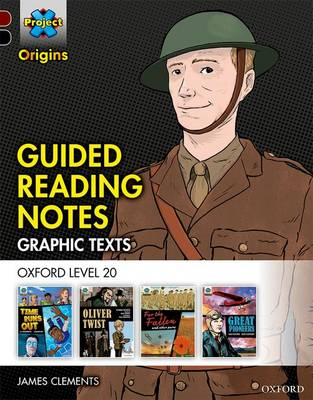 Project X Origins Graphic Texts: Dark Red+ Book Band, Oxford Level 20: Guided Reading Notes by James Clements