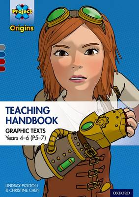 Project X Origins Graphic Texts: Grey-Dark Red+ Book Bands, Oxford Levels 14-20: Graphic Texts Teaching Handbook for Years 4-6 (P5-7) by Lindsay Pickton, Christine Chen