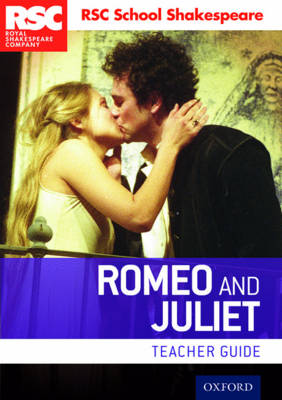 RSC School Shakespeare: Romeo and Juliet Teacher Guide by