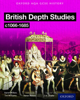 Oxford AQA History for GCSE: British Depth Studies C1066-1685 (Norman, Medieval, Elizabethan and Restoration England) by Tim Williams, Lorraine Waterson