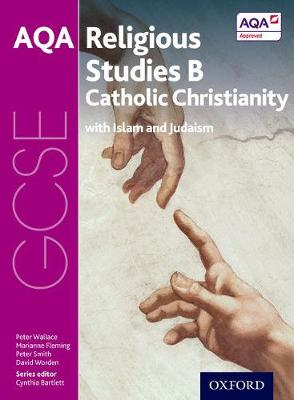 GCSE Religious Studies for AQA B: Catholic Christianity with Islam and Judaism by Peter Wallace, Marianne Fleming, Peter Smith