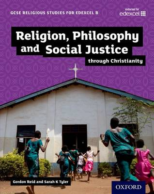 GCSE Religious Studies for Edexcel B: Religion, Philosophy and Social Justice Through Christianity by Gordon Reid, Sarah K. Tyler