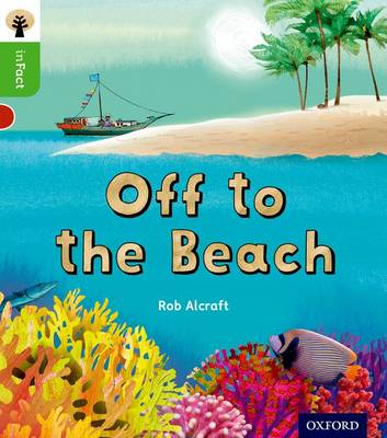 Oxford Reading Tree Infact: Oxford Level 2: Off to the Beach by Rob Alcraft