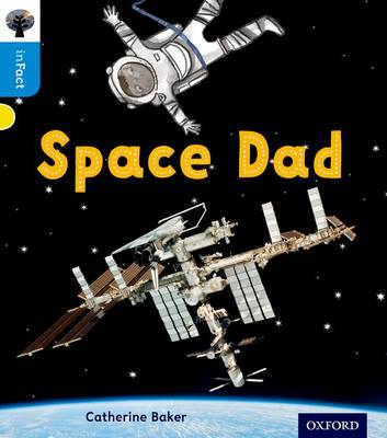 Oxford Reading Tree Infact: Oxford Level 3: Space Dad by Catherine Baker
