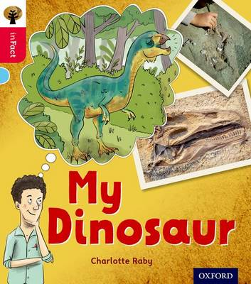 Oxford Reading Tree Infact: Oxford Level 4: My Dinosaur by Charlotte Raby