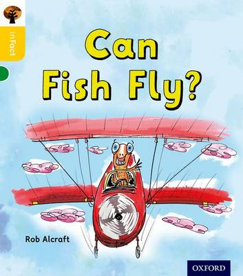 Oxford Reading Tree Infact: Oxford Level 5: Can Fish Fly? by Rob Alcraft
