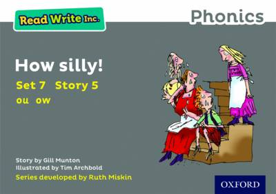 Read Write Inc. Phonics: Grey Set 7 Storybook 5 How Silly! by Gill Munton