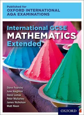 International GCSE Mathematics Extended Level for Oxford International AQA Examinations by June Haighton, Steve Lomax, Steve Fearnley, Peter Mullarkey