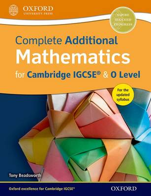 Complete Additional Mathematics for Cambridge IGCSE & O Level by Tony Beadsworth