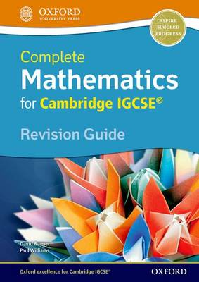 Complete Mathematics for Cambridge IGCSE Revision Guide (Core & Extended) by David Rayner, Paul Williams