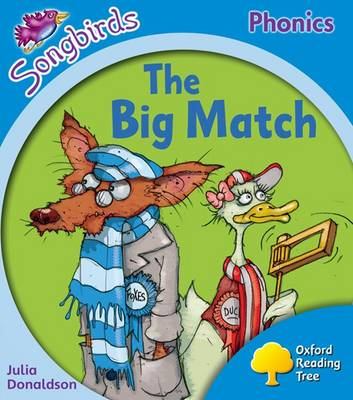 Oxford Reading Tree Songbirds Phonics: Level 3: The Big Match by Julia Donaldson