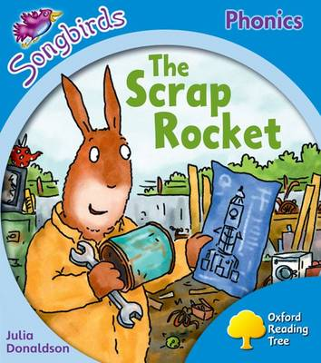 Oxford Reading Tree Songbirds Phonics: Level 3: The Scrap Rocket by Julia Donaldson