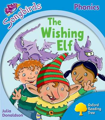 Oxford Reading Tree: Level 3: More Songbirds Phonics: the Wishing Elf by Julia Donaldson