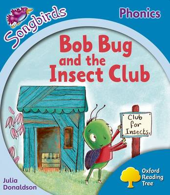 Oxford Reading Tree: Level 3: More Songbirds Phonics: Bob Bug and the Insect Club by Julia Donaldson