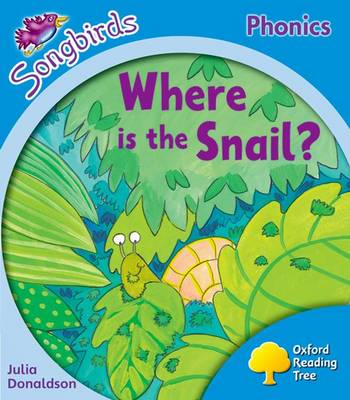 Oxford Reading Tree: Level 3: More Songbirds Phonics: Where is the Snail? by Julia Donaldson