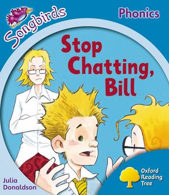 Oxford Reading Tree: Level 3: More Songbirds Phonics: Stop Chatting, Bill by Julia Donaldson