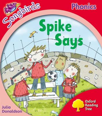 Songbirds Phonics: Level 4: Spike Says by Oxford Reading Tree