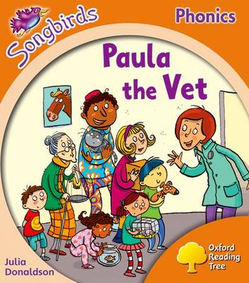Oxford Reading Tree Songbirds Phonics: Level 6: Paula the Vet by Julia Donaldson
