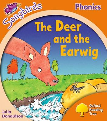 Songbirds Phonics: Level 6: the Deer and the Earwig by Oxford Reading Tree