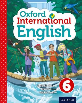 Oxford International Primary English Student Book 6 by Izabella Hearn, Myra Murby, Moira Brown