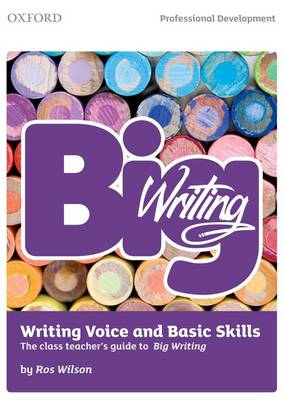 Big Writing: Writing Voice & Basic Skills The Class Teacher's Guide to Big Writing by Ros Wilson