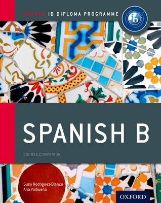 Ib Spanish b Course Book: Oxford Ib Diploma Programme For the Ib Diploma by Ana Valbuena, Suso Rodriguez-Blanco