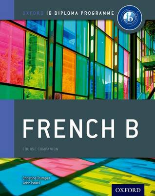 Ib French b Course Book: Oxford Ib Diploma Programme For the Ib Diploma by Christine Trumper, John Israel