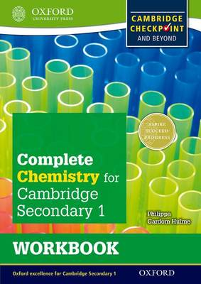 Complete Chemistry for Cambridge Secondary 1 Work Book For Cambridge Checkpoint and Beyond by Philippa Gardom-Hulme