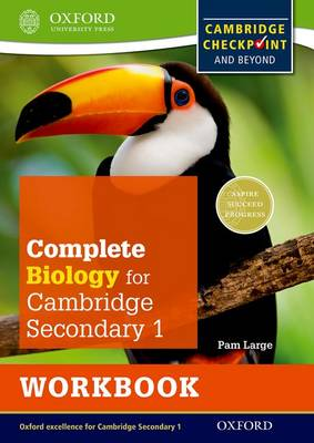 Complete Biology for Cambridge Secondary 1 Workbook For Cambridge Checkpoint and Beyond by Pam Large