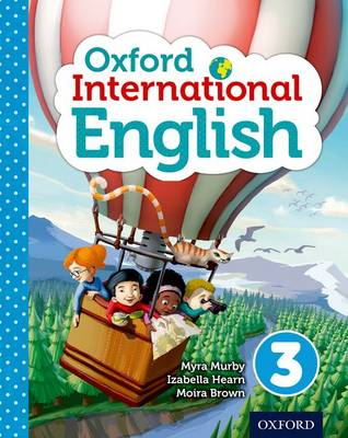 Oxford International Primary English Student Book 3 by Izabella Hearn, Myra Murby, Moira Brown