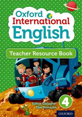 Oxford International Primary English Teacher Resource Book 4 by Eithne Gallagher, Else Hamayan