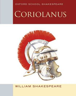 Oxford School Shakespeare: Coriolanus by William Shakespeare