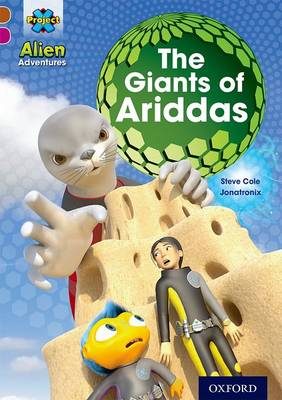 Project X Alien Adventures: Brown Book Band, Oxford Level 10: The Giants of Ariddas by Steve Cole