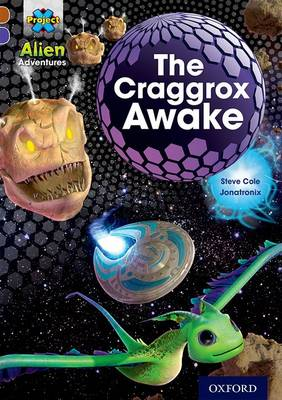 Project X Alien Adventures: Brown Book Band, Oxford Level 11: The Craggrox Awake by Steve Cole