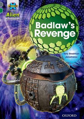 Project X Alien Adventures: Grey Book Band, Oxford Level 12: Badlaw's Revenge by Tony Bradman