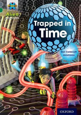 Project X Alien Adventures: Grey Book Band, Oxford Level 12: Trapped in Time by Elen Caldecott