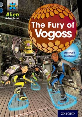 Project X Alien Adventures: Grey Book Band, Oxford Level 14: The Fury of Vogoss by Steve Cole