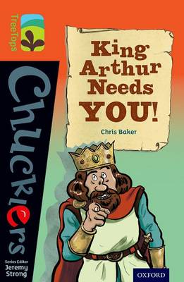 Oxford Reading Tree Treetops Chucklers: Level 13: King Arthur Needs You! by Chris Baker