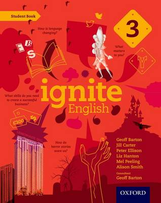 Ignite English: Student Book 3 by Geoff Barton, Jill Carter, Peter Ellison, Liz Hanton