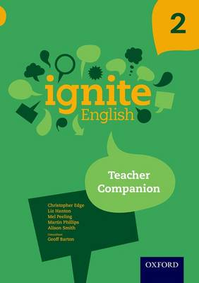 Ignite English: Teacher Companion 2 by Christopher Edge, Liz Hanton, Mel Peeling, Martin Phillips