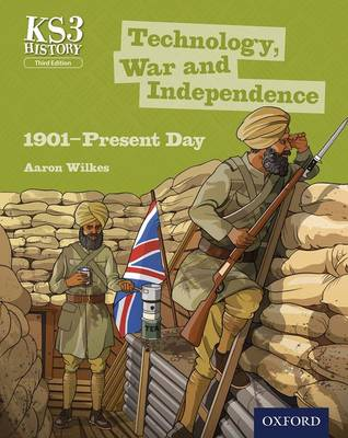 Key Stage 3 History by Aaron Wilkes: Technology, War and Independence 1901-Present Day Third Edition Student Book by Aaron Wilkes