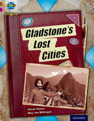 Project X Origins: Brown Book Band, Oxford Level 10: Lost and Found: Gladstone's Lost Cities by Alison Hawes