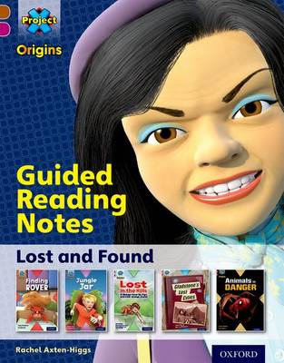 Project X Origins: Brown Book Band, Oxford Level 10: Lost and Found: Guided Reading Notes by Rachel Axten-Higgs