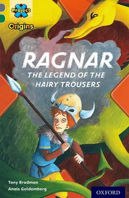 Project X Origins: Grey Book Band, Oxford Level 12: Myths and Legends: Ragnar: The Legend of the Hairy Trousers by Tony Bradman
