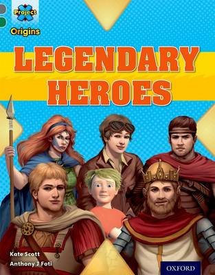 Project X Origins: Grey Book Band, Oxford Level 12: Myths and Legends: Tiger's Legendary Heroes by Kate Scott